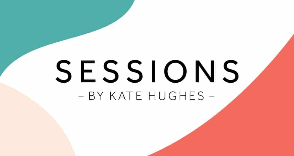 Sessions by Kate Hughes